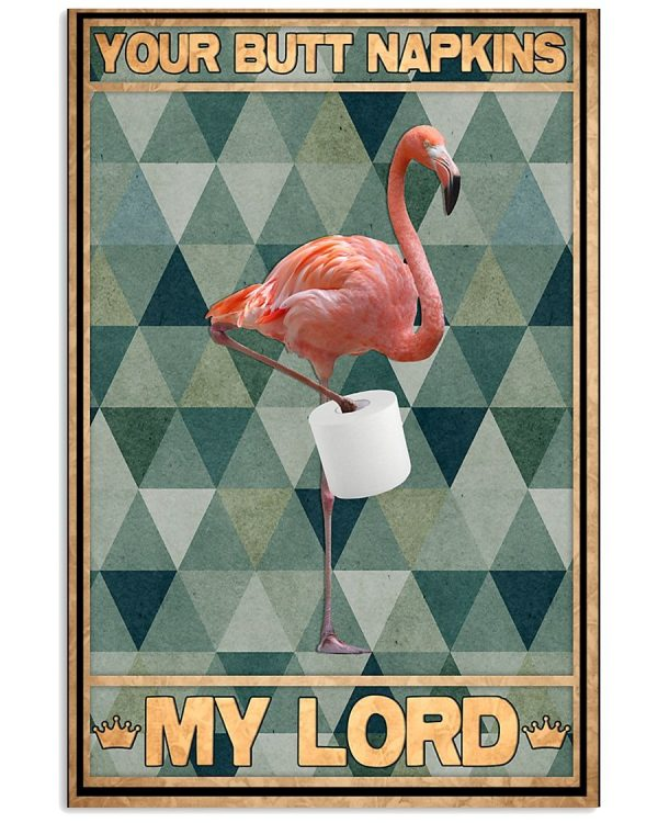 Flamingo your butt napkins my lord poster
