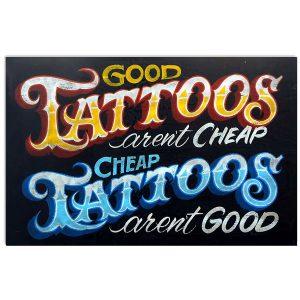 Good tattoos aren't cheap cheap tatoos aren't good poster