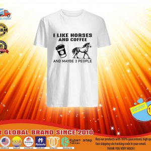 I like horses and coffee and maybe 3 people shirt, hoodie