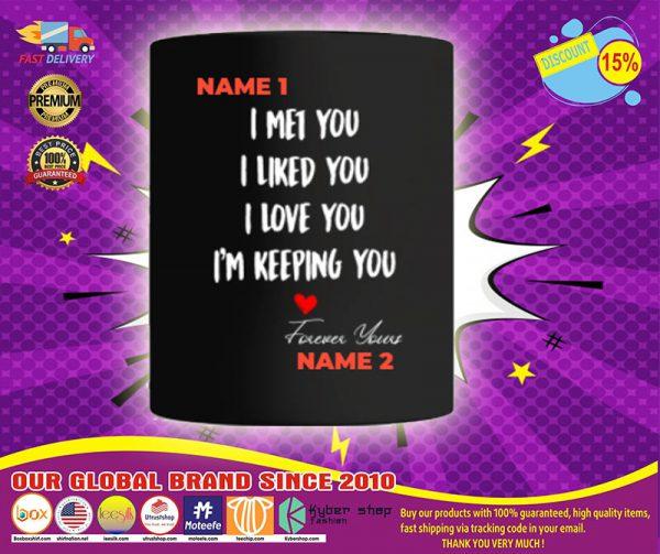 I met you I liked you I love you I'm keeping you custom personalized name mug