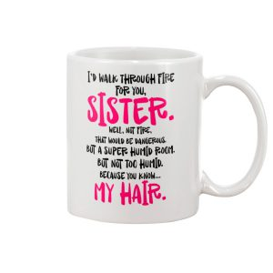 I'd walk through fire for you sister mug