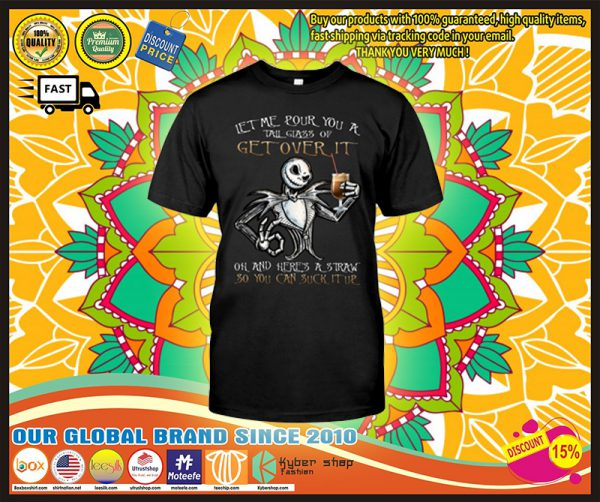 Jack Skellington Get over It oh and heres a straw so you can suck It up shirt