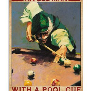 Never underestimate an old man with a pool cue in his hand poster