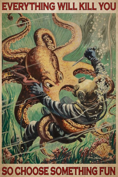 Octopus Everything will kill you so choose something fun poster