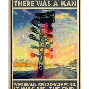 Once upon the time There was a man who loved drag racing poster