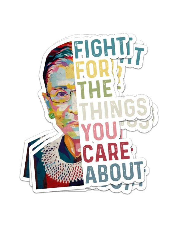 Ruth Bader fight for the things you care about sticker