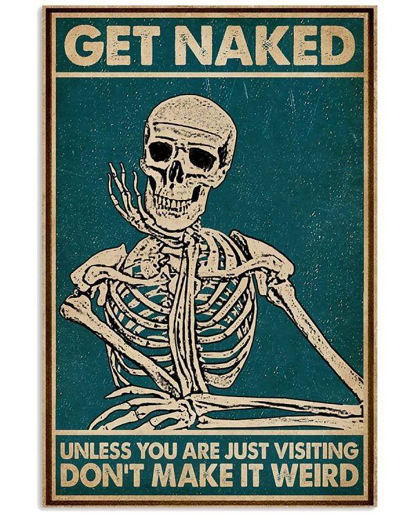Skeleton get naked unless you are just visiting don't make it weird poster