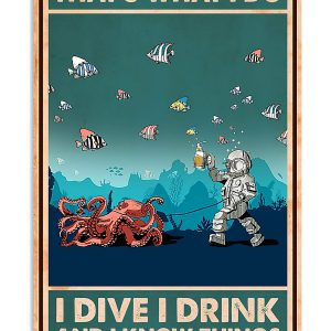 That's what I do I drink I dive I know things poster