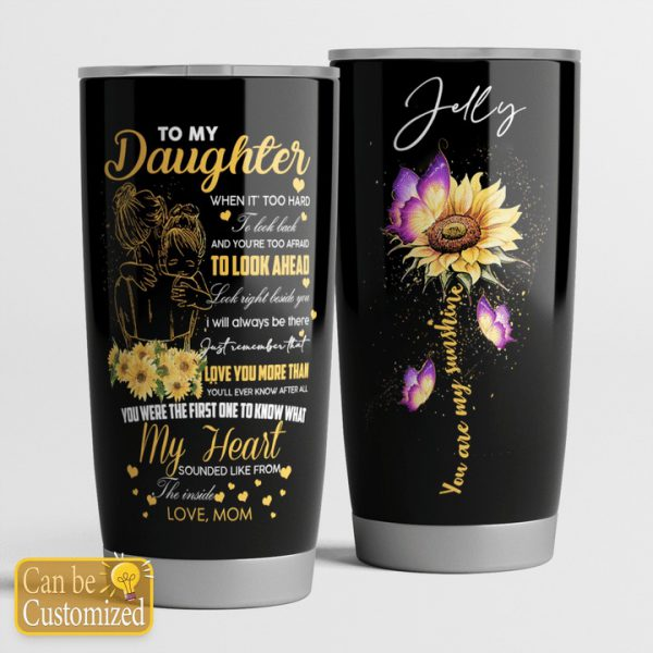 To my daughter you are my sunshine custom name tumbler