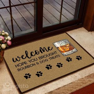 Welcome hope you brought bourbon and dog treats doormat