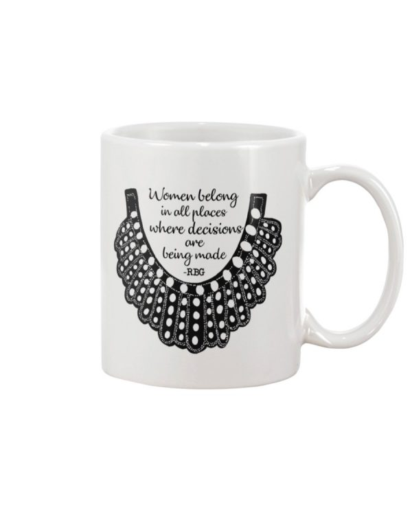 Women belong in all places where decisions are being made RBG mug