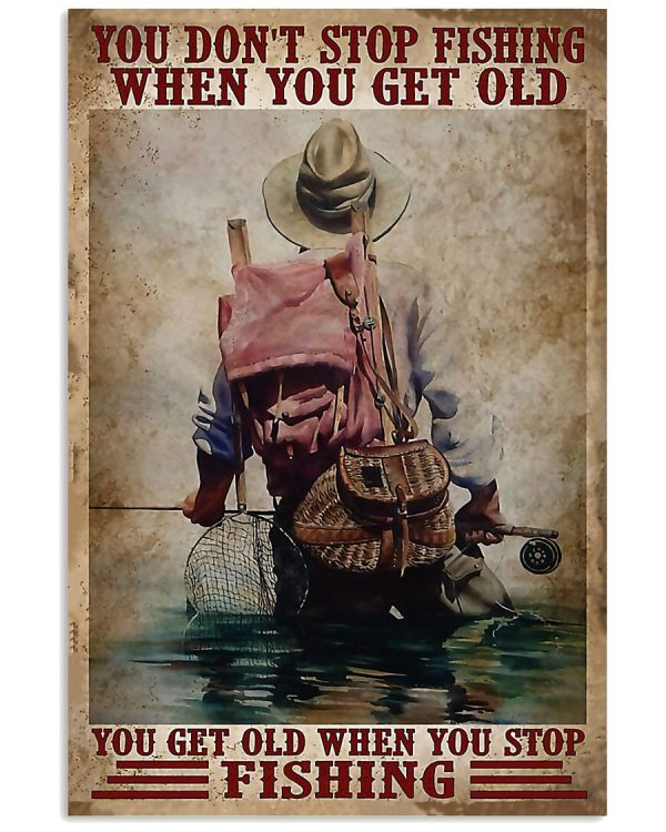 You don't stop fishing when you get old you get old when you stop fishing poster