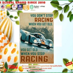 You dont stop racing when you get old you get old when you stop racing poster