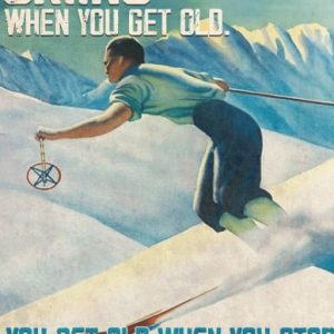 You don't stop skiing when you get old you get old when you stop skiing poster