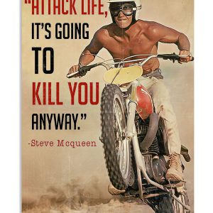 Attack life it's going to kill you anyway Steve Mcqueen poster