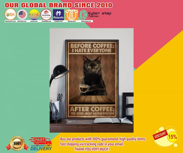 Black cat before coffee I hate everyone after coffee I feel good about hating everyone poster
