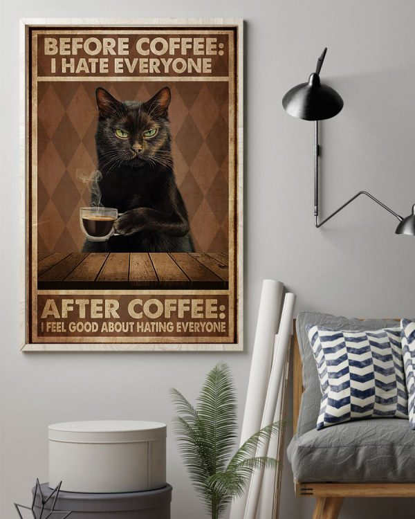 Cat Before coffee I hate everyone after coffee I feel good about hating everyone poster