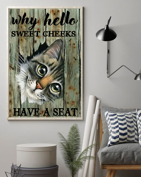 Cat why hello sweet cheeks have a seat poster