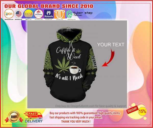 Coffee and Weed It's all I need custom Personalized 3d hoodie
