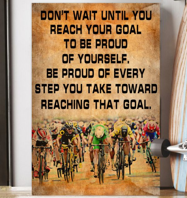 Cycling Don't wait until you reach your goal to be froud of yourself poster
