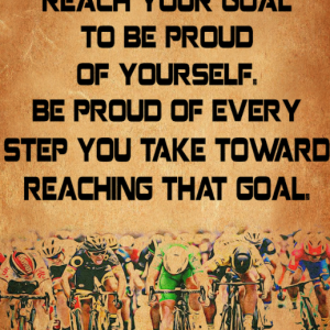 Cycling Don't wait until you reach your goal to be proud of yourself poster