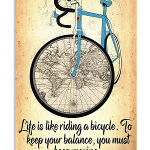 Cycling Life is like riding a bicycle to keep your balance you must keep moving poster
