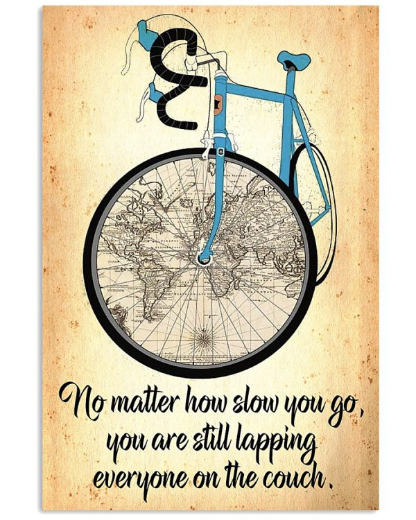Cycling No matter how slow you go you are still lapping everyone on the couch poster