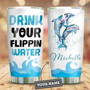 Dolphin Drink your flippin water TUMBLER CUSTOM NAME