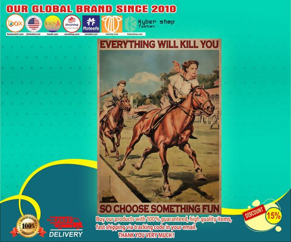 Female horse racing everything will kill you so choose something fun poster