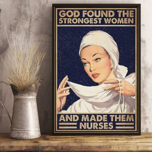 God found some of the strongest woman and made them nurses poster