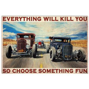 Hot rod everything will kill you so choose something fun poster