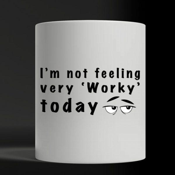 I'm not feeling very worky today mug