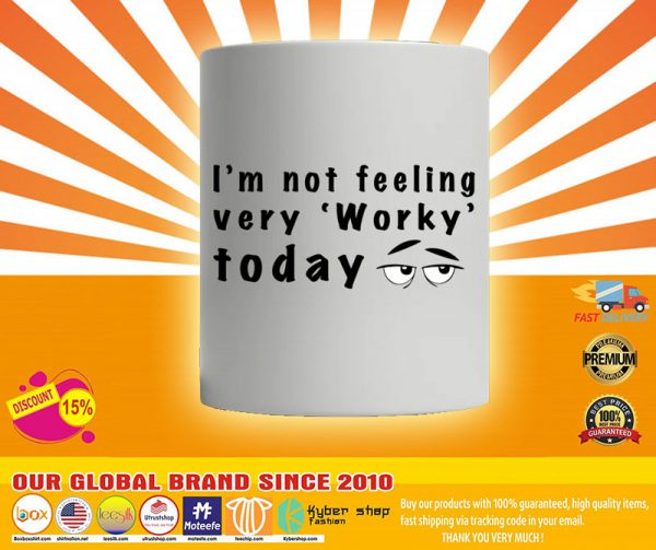 Im not feeling very worky today mug