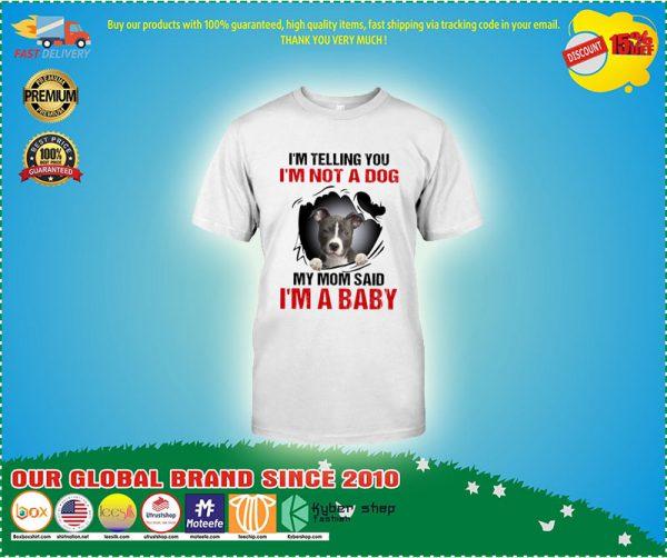 Im telling yoy Im not a dog my mom said Im a baby shirt