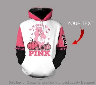 In october wear pink 3D custom personalized name 3d hoodie