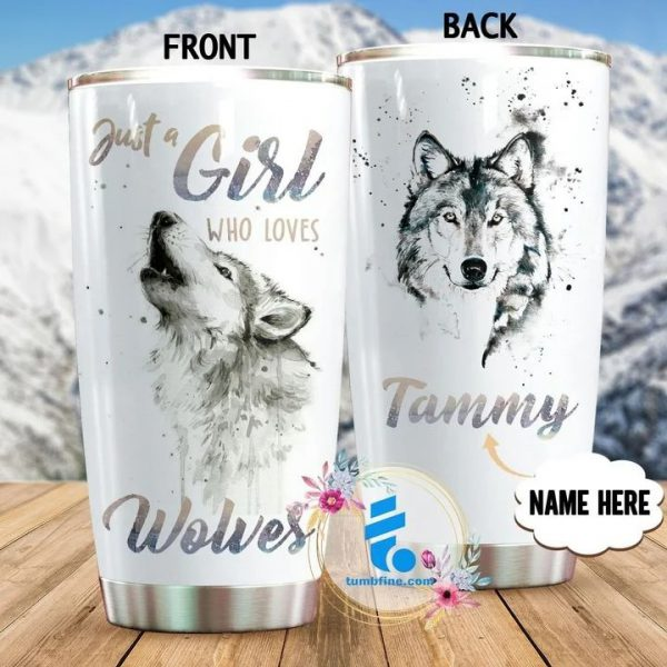 Just a girl who loves wolves CUSTOM NAME TUMBLER