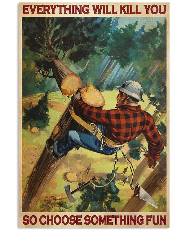 Lumberjack everything will kill you so choose something fun poster