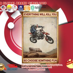 Motocross everything will kill you so choose something fun poster
