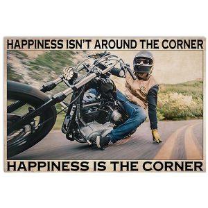 Motorcycle happiness isn't around the corner happiness is the corner poster
