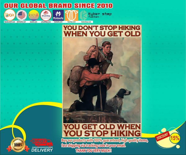 Mountaineering you dont stop hiking when you get old you get old when you stop hiking poster