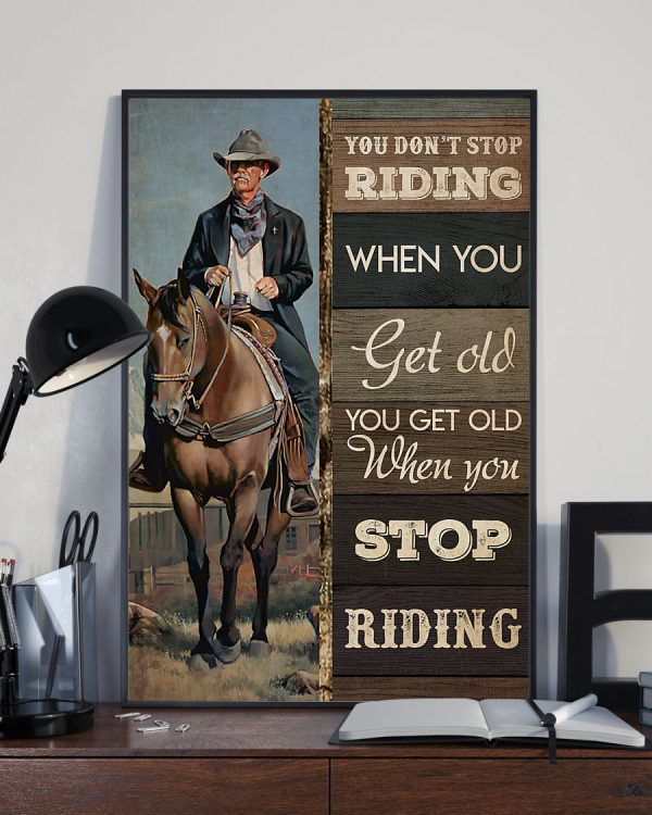 Old cowboy you dont stop riding when you get old poster