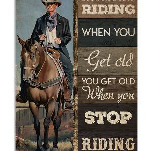 Old cowboy you don't stop riding when you get old poster