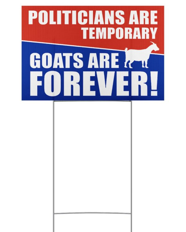 Politicians are temporary goats are forever yard sign