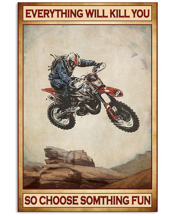 Poster Everything will kill you so choose something fun Motocross