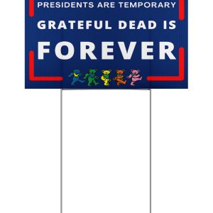 President are temporary Grateful dead is forever yard sign