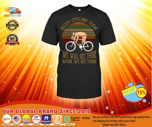 Sloth cycling team we will get there when we get there shirt, hoodie