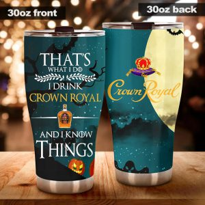 That's I drink Crown Royal and I know things TUMBLER