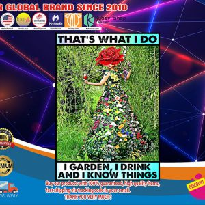 Thats what I do I garden I drink I know things poster