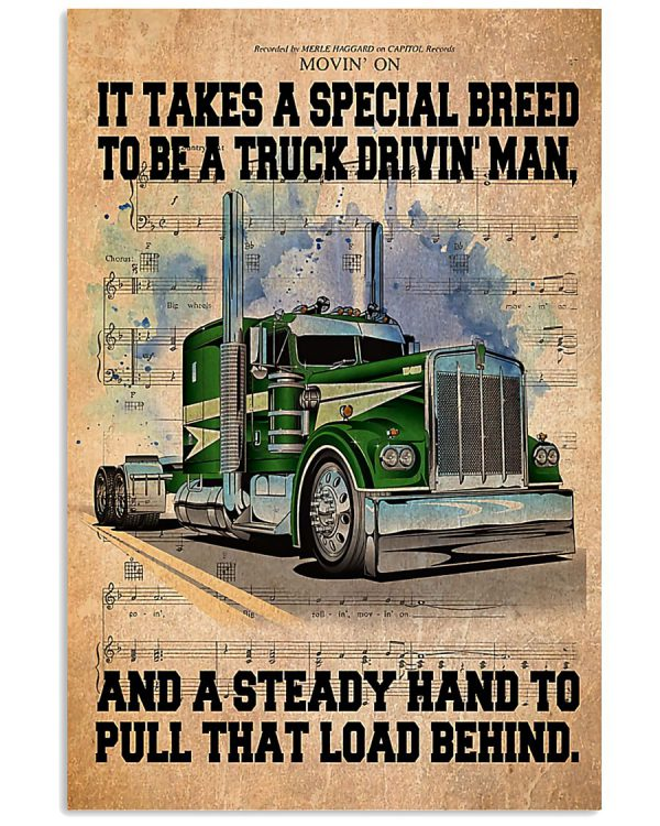 Trucker It takes a special breed to be a truck drivin man and a steeay hand to pull that load behind poster