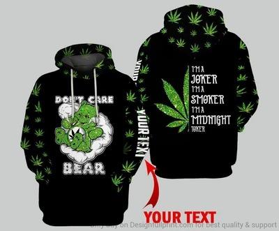 Weed Don't care Bear I'm a joker I'm a smoker I'm a midnight toker 3D hoodie